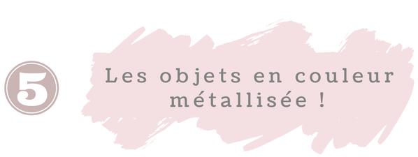 Titre 5 - Les objets métallisés